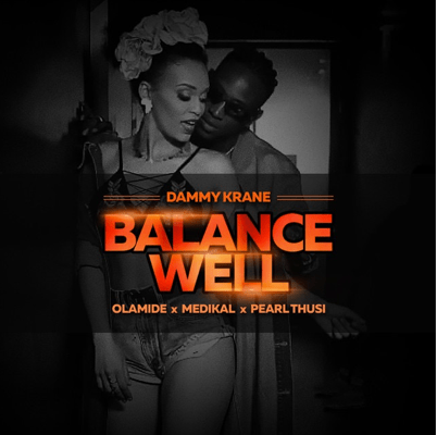 "Dammy Krane – ""Balance Well"" ft. Olamide x Medikal x Pearl Thusi 1"