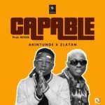 MUSIC: Akintunde ft Zlatan – Capable (mp3 download)