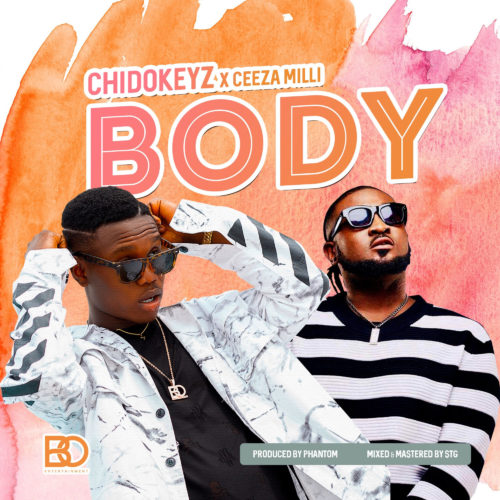 """Chidokeyz – """"Body"""" ft. Ceeza Milli"""