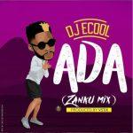 """MUSIC: DJ ECool – """"Ada"""" (Zanku Mix) .mp3"""