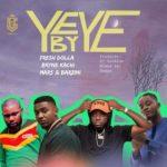 "MUSIC: Fresh Dolla – ""Yeye"" ft. Bryne Kachi, Mars & Barzini (MP3 DOWNLOAD )"