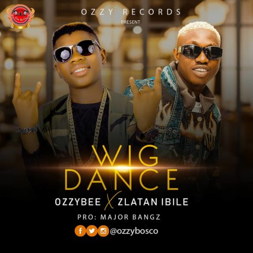 "MUSIC: OzzyBee – ""Wig Dance"" ft. Zlatan"