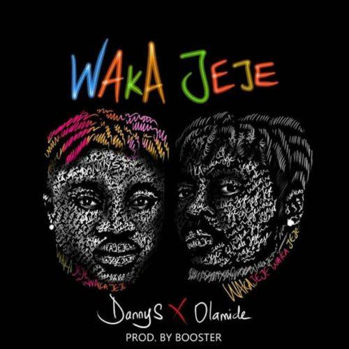 "MUSIC: Danny S x Olamide – ""Waka Jeje"" (Mp3 Download)"