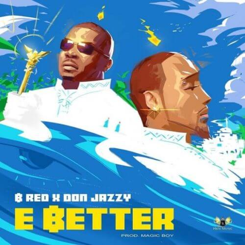 MUSIC: B-Red ft. Don Jazzy – E Better (Mp3)