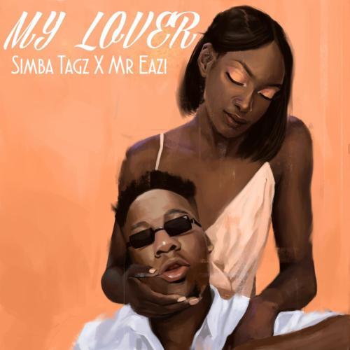 MUSIC: Simba Tagz ft. Mr. Eazi – My Lover (Mp3)