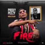 "[Video+ Audio] Proxy Peezy – ""Fire"" ft. Rocksteady"