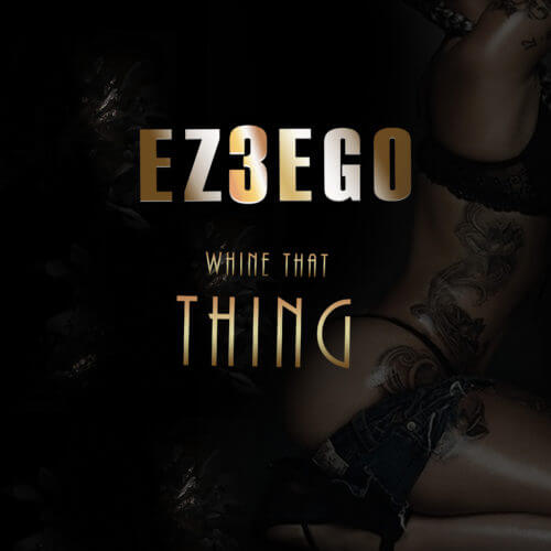 "Ez3ego – ""Whine That Thing"" 