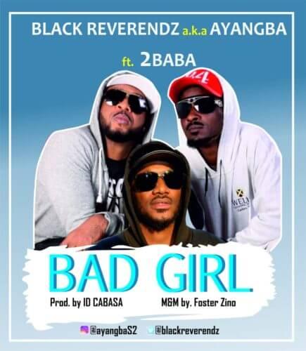 "IMG 20190619 WA0000 - MUSIC: Black Reverendz Ft. 2Baba – Bad Girl ""Mp3"""