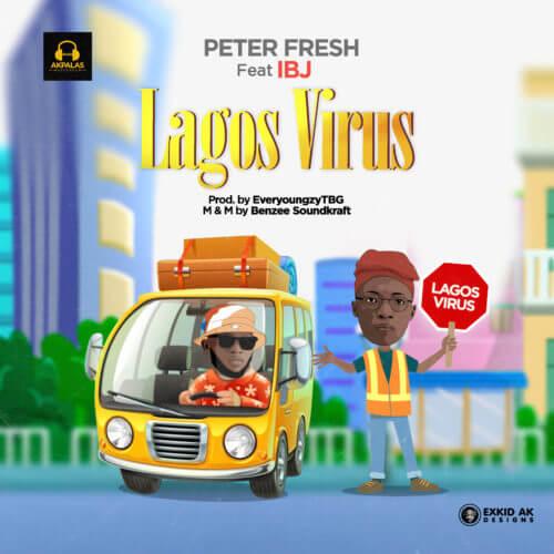 "LAGOS VIRUS CARTOON BACKUP - MUSIC: Peter Fresh – ""Lagos Virus"" Ft. IBJ ""Mp3"""