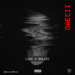 "Daecii – ""Like A Rolley"""