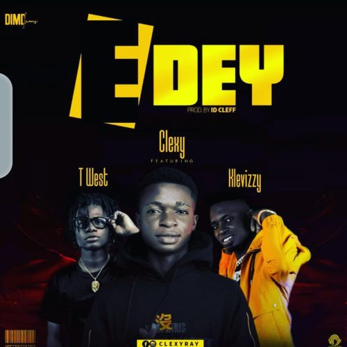 "Clexy – ""E Dey"" ft. T-West x Klev Izzy (Prod. By ID.Clef)"