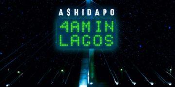 """A$hidapo – """"4am In Lagos"""" (EP)"""