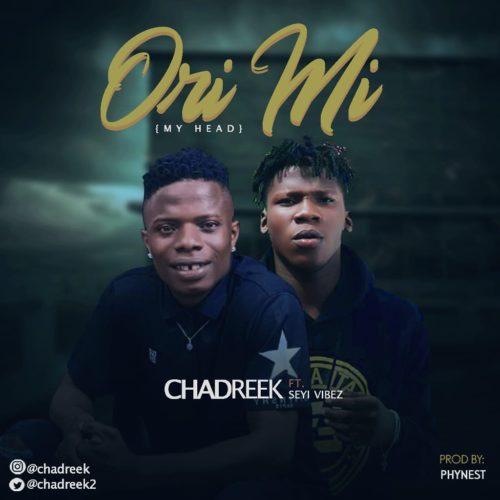 """Chadreek - """"Ori Mi"""" ft. Seyi Vibez"""