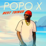 "Popo X – ""Best Things"" (Prod. by Lahlah)"
