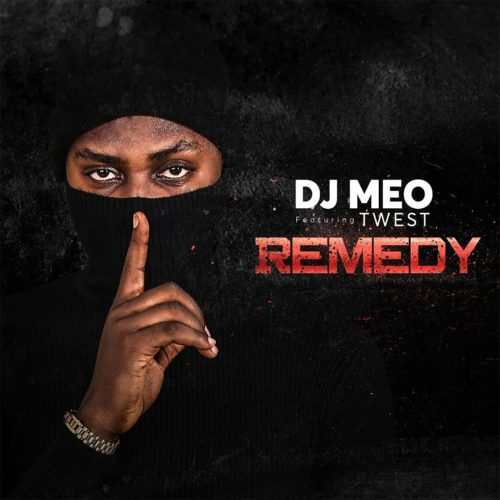 "DJ Meo – ""Remedy"" ft. Twest"