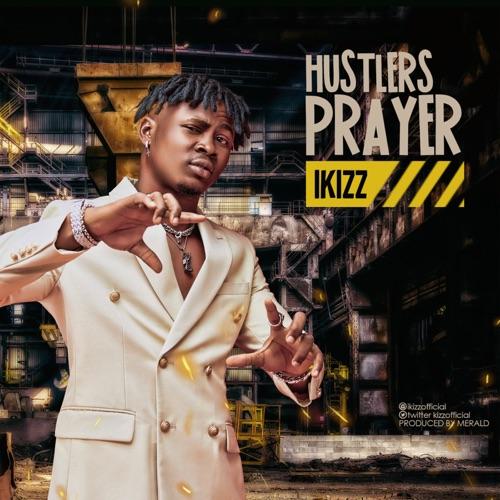 """iKizz - """"Hustlers Prayer"""""""