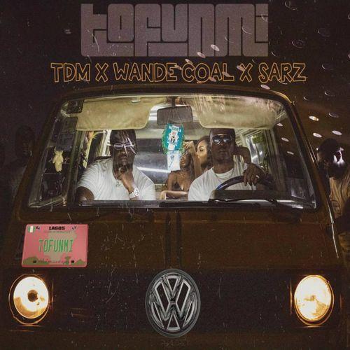 "Wande Coal x TDM x Sarz – ""Tofunmi"""