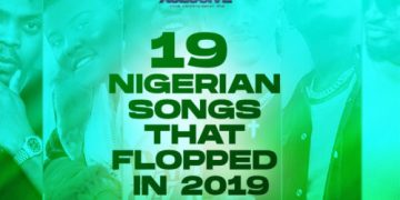 19 Big Nigerian Songs That Flopped In 2019 « tooXclusive