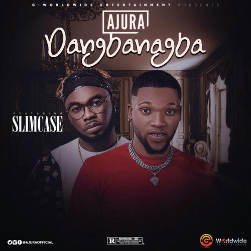 "Ajura - ""Dangbanagba"" ft. Slimcase | MP3 « tooXclusive"