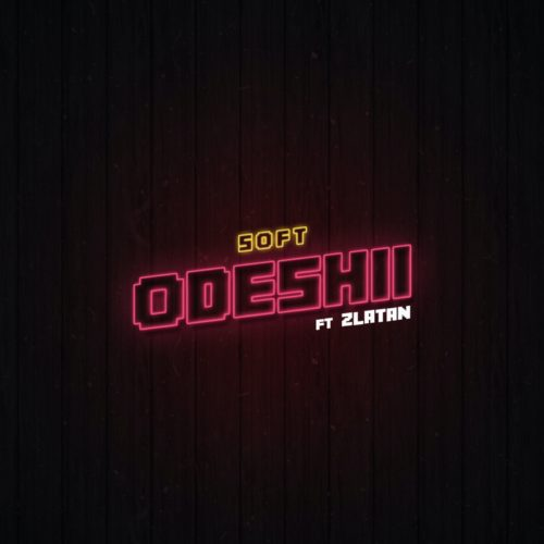 Soft ft Zlatan - Odeshi
