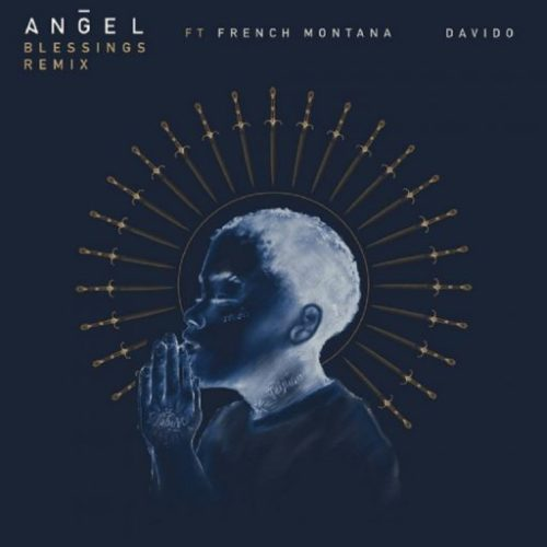 """Angel - """"Blessings Remix"""" ft. Davido x French Montana"""