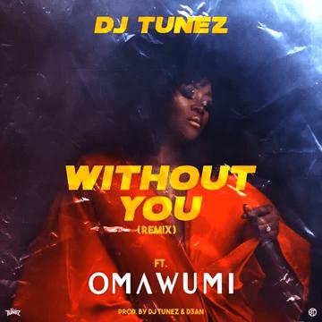 "DJ Tunez  ""Without You"" (Remix) ft. Omawumi « tooXclusive"