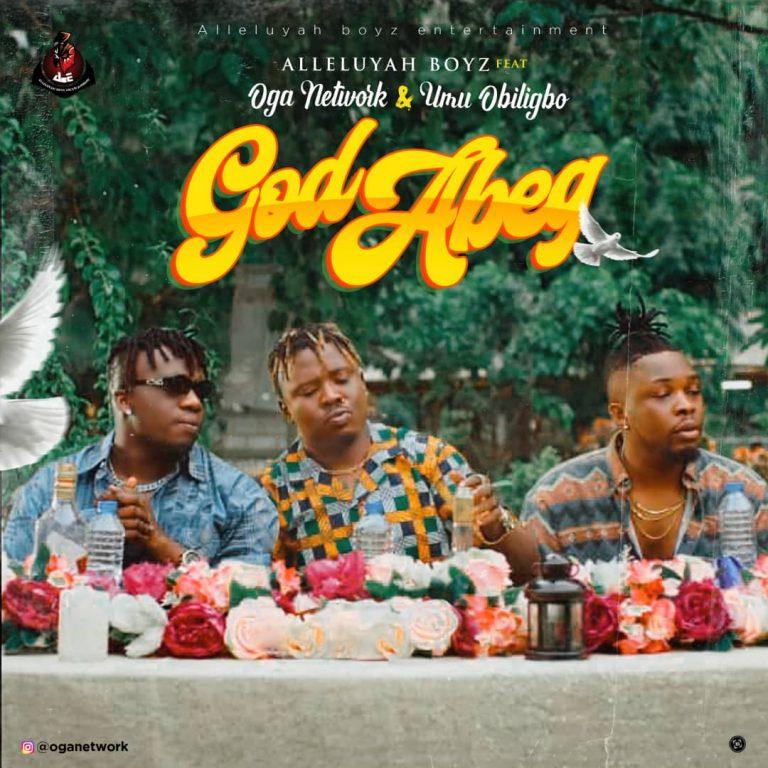 "Download music: Oga Network x Umu Obiligbo – ""God Abeg"""