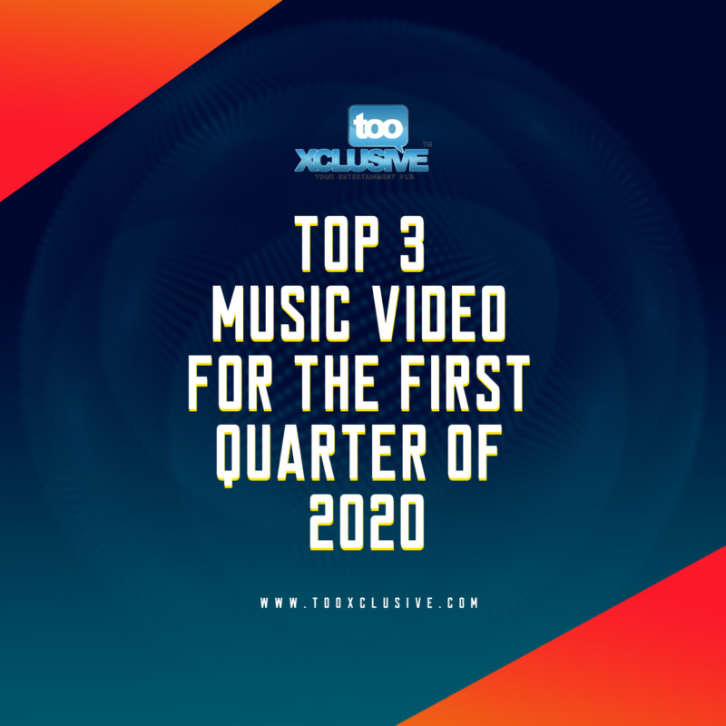 Tooxclusive's Top 3 Music Videos For The First Quarter Of The Year 2020 « tooXclusive