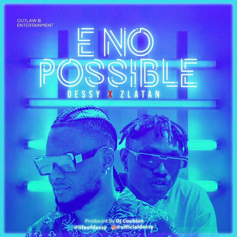 "Dessy x Zlatan – ""E No Possible"" (Remix)"