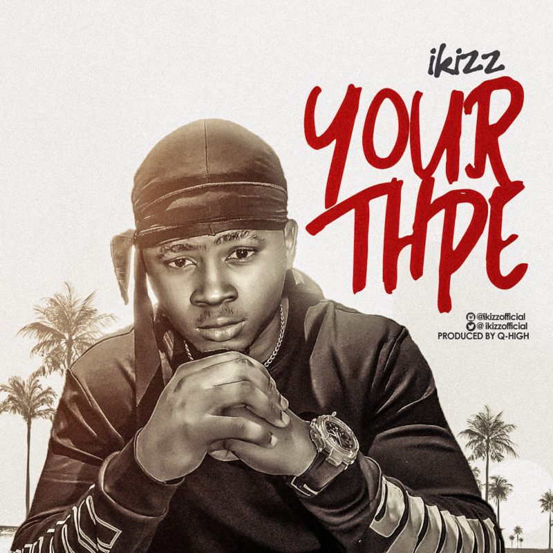 "iKizz – ""Your Type"" (Prod. by Q-high)"