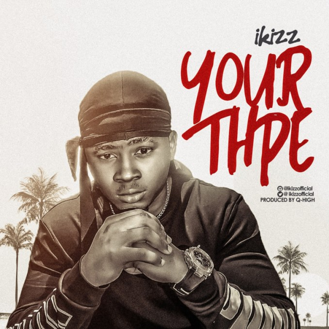 """iKizz – """"Your Type"""" (Prod. by Q-high)"""