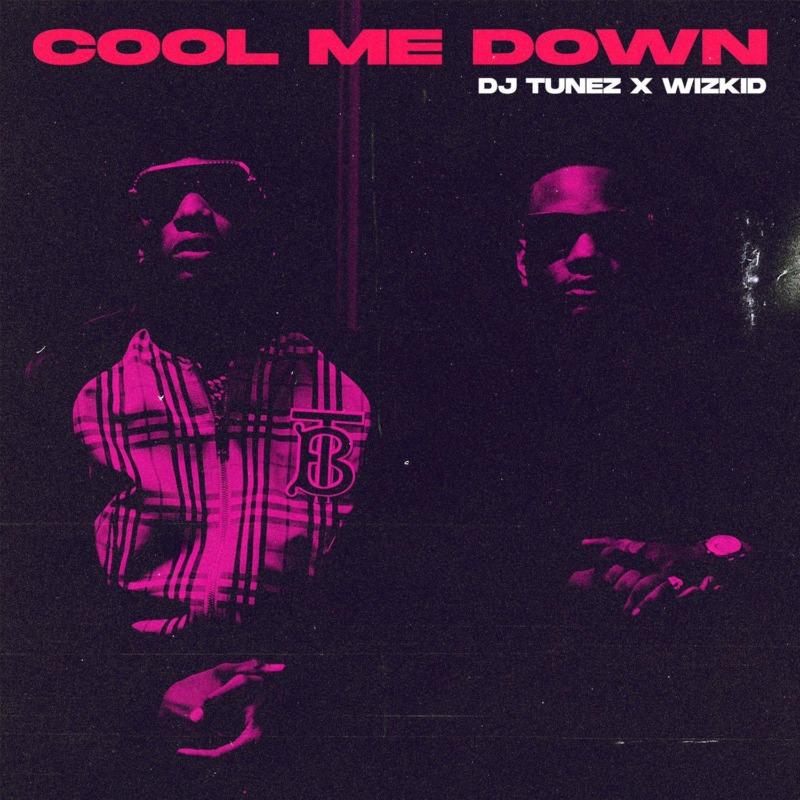 "Download MP3: DJ Tunez x Wizkid – ""Cool Me Down"""