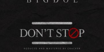 "Bigdol - ""Don't Stop"" (Prod. Cracker) « tooXclusive"
