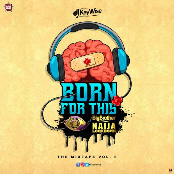 "Download mixtape: DJ Kaywise – ""Born For This Vol. 6"" (BBNaija Mix)"