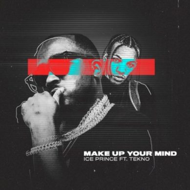 "Download music : Ice Prince ft. Tekno – ""Make Up Your Mind"""