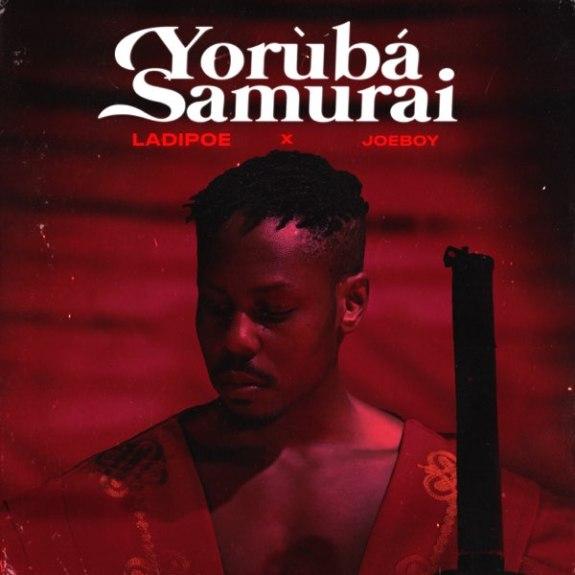 Ladipoe Yoruba Samurai Lyrics Joeboy