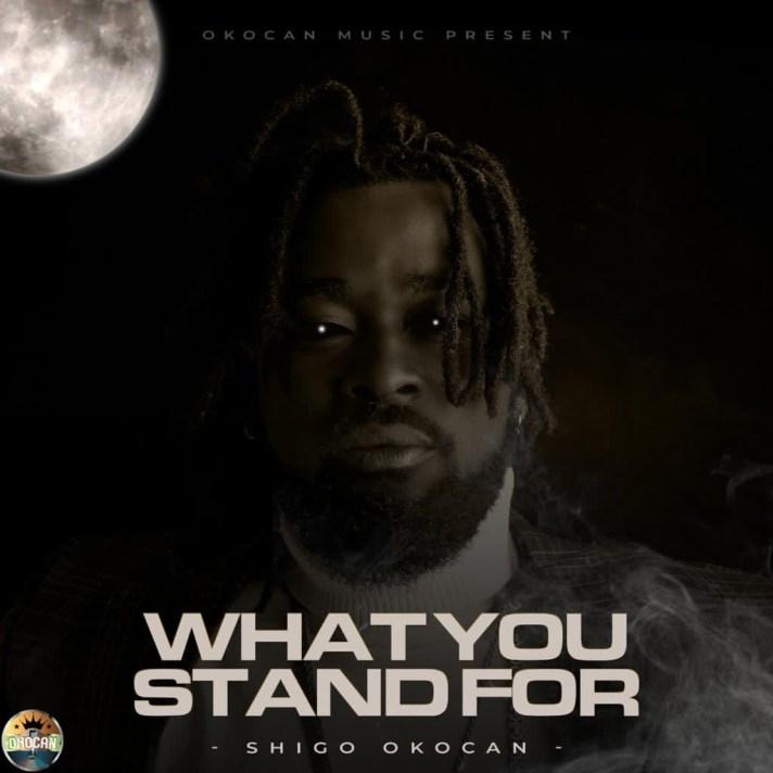 Shigo Okocan What You Stand For