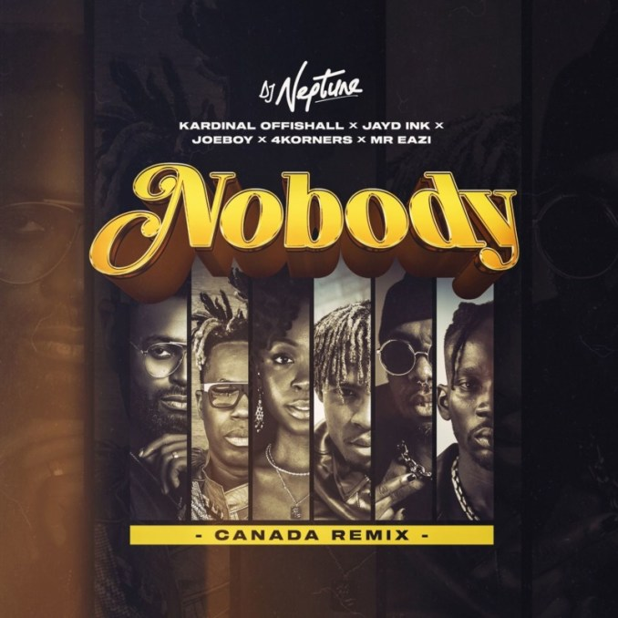 DJ Neptune Nobody (Canada Remix) Feat. 4Korners, Kardinal Offishall, Jayd Ink, Joeboy Mr Eazi