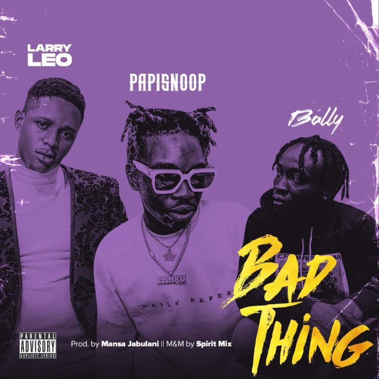 Larry Leo, Bad Thing, Papisnoop, Bally