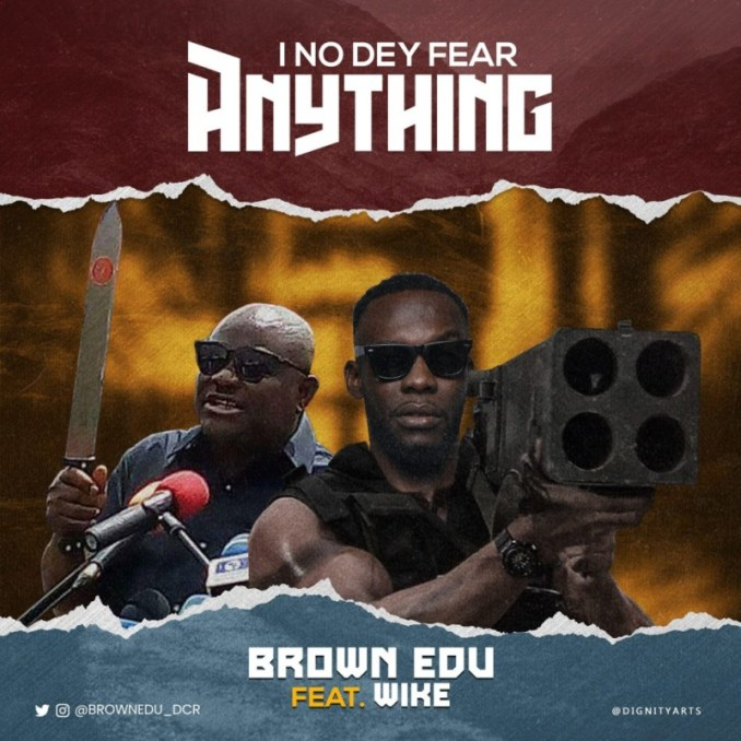 """Brown Edu – """"I No Dey Fear Anything"""" ft. Wike"""