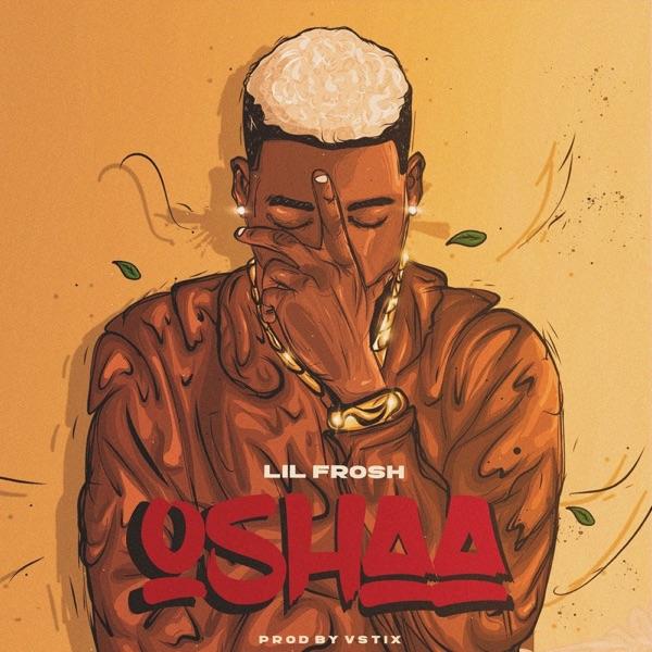 """Lil Frosh – """"Oshaa"""" (Prod. by Vstix)"""