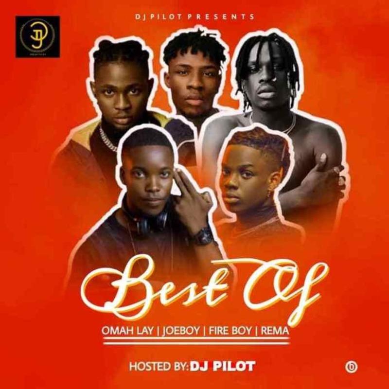 DJ Pilot Best of Omah lay X Fireboy X Joeboy X Rema
