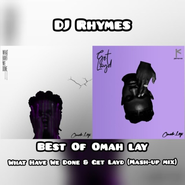 DJ Rhymes Best Of Omah Lay (What Have We Done & Get Layd Mix)