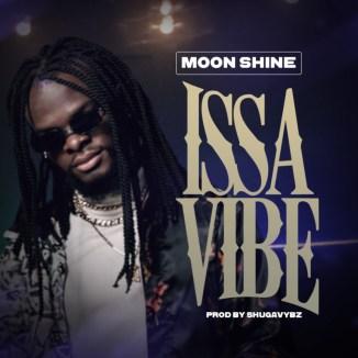 "[Audio + Video] Moon Shine – ""Issa Vibe"""