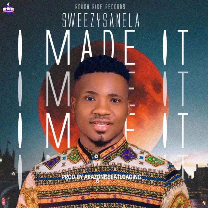 """Sweezysanela – """"I Made It"""""""