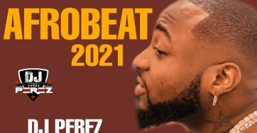 "[Mp3] DJ Perez – ""Top Afrobeat & Amapiano Mix"""