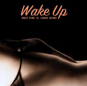 "Daze Vibe – ""Wake Up"" ft. Logos Olori 1"