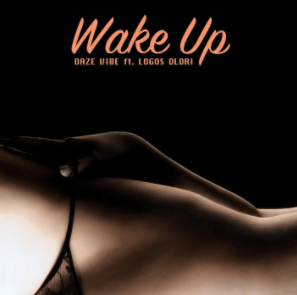 "Daze Vibe – ""Wake Up"" ft. Logos Olori"