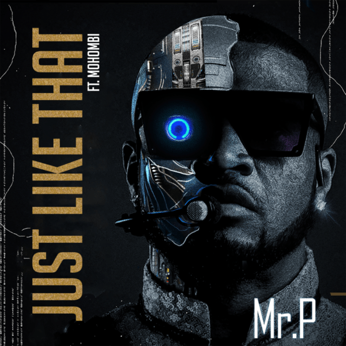 """[Mp3] Mr P – """"Just Like That"""" ft. Mohombi (Prod. by Mr. P)"""