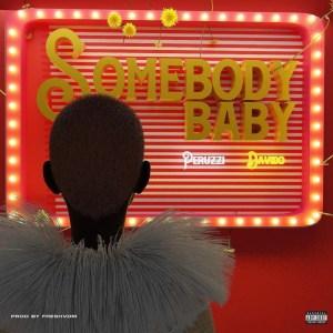 """[Mp3] Peruzzi ft Davido – """"Somebody Baby"""" (Prod. Fresh VDM)"""